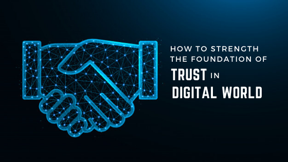 How to strength the foundation of trust in digital world?
