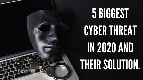 5 biggest cyber threat in 2020 and their solution